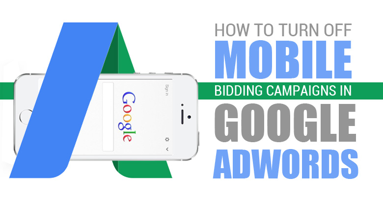 How to Turn Off Mobile Bids in Adwords